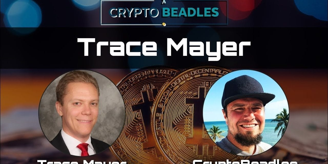 Trace Mayer and Crypto Beadles on Bitcoin, Blockchain and so much more