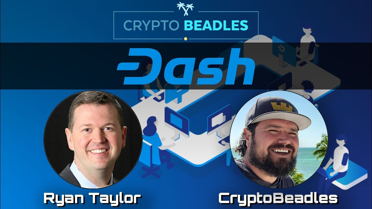 Crypto Beadles Talks with Ryan Taylor about DASH & Much More!