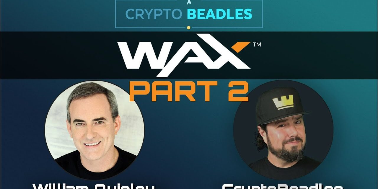 William Quigley CEO of Wax talks crypto, China, blockchain and Updates! Don't miss it💪